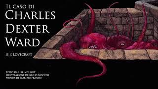 Audiolibro H.P. Lovecraft - Il Caso di Charles Dexter Ward [INTEGRALE]