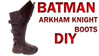 Batman Arkham Knight Boots How To DIY Foam Armor