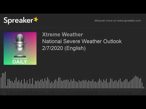 national-severe-weather-outlook-2/7/2020-(english)-(made-with-spreaker)