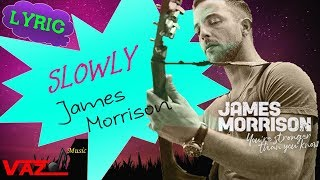 James Morrison - Slowly (Lyrics)
