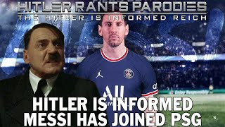 Hitler is informed Messi has joined PSG