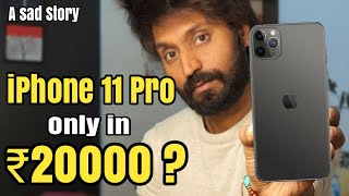 iPhone 11 Pro in ₹20000 ?? | A Sad Story
