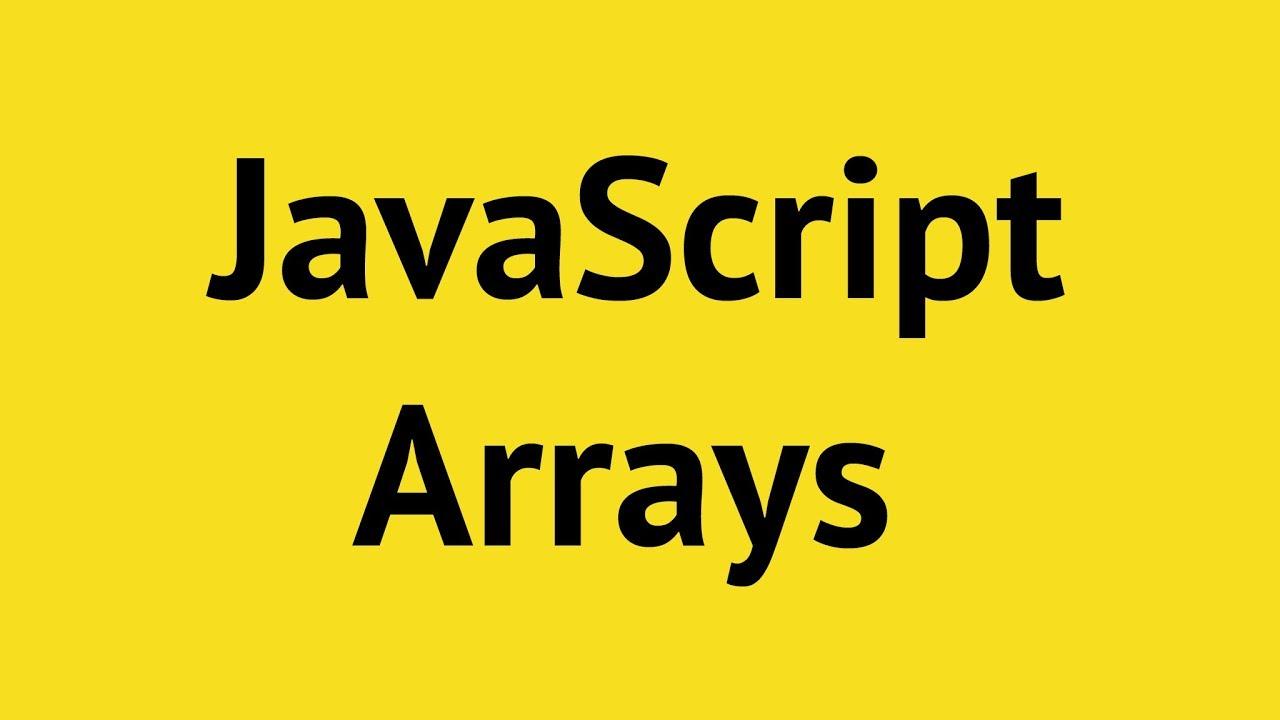 JavaScript Arrays Tutorial. DO NOT MISS!!!
