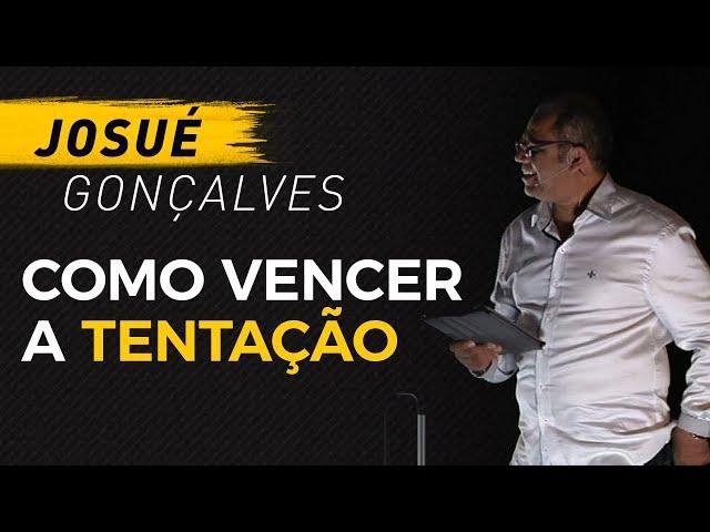 Como vencer a tentação - Pr Josué Gonçalves