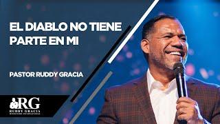 EL DIABLO NO TIENE PARTE EN MI | PASTOR RUDDY GRACIA