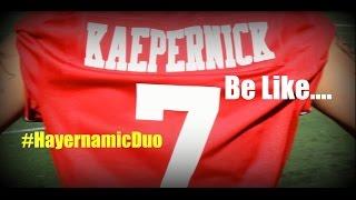 Colin Kaepernick Be Like....