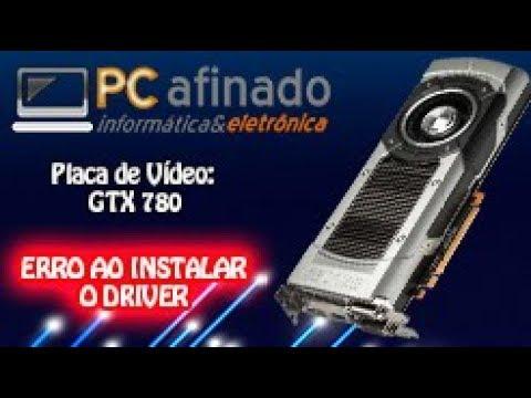 Geforce GTX 780 Erro ao instalar o driver