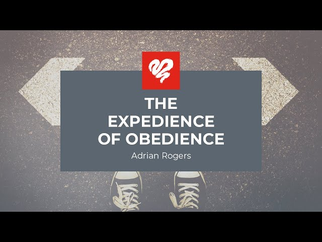 Adrian Rogers: The Expedience of Obedience #2277