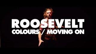 Смотреть клип Roosevelt - Colours / Moving On