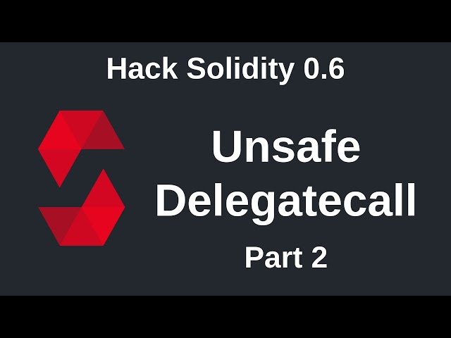 Unsafe Delegatecall (part 2) | Hack Solidity (0.6)