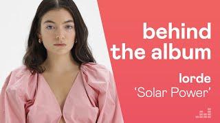 Lorde Breaks Down The Secrets Behind Her 'Solar Power' Album