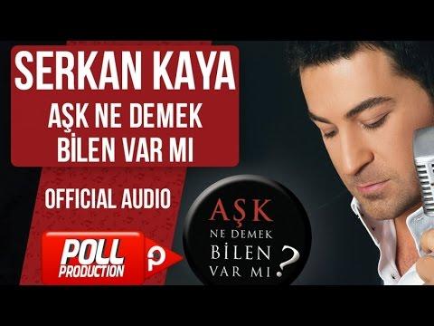 Serkan Kaya - Aşk Ne Demek Bilen Var Mı ? - ( Official Audio )