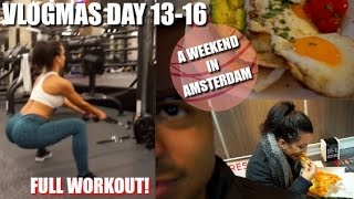 A WEEKEND IN AMSTERDAM | FULL BODY WORKOUT | VLOGMAS DAY 13-16