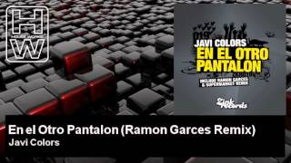 Javi Colors - En el Otro Pantalon - Ramon Garces Remix - HouseWorks