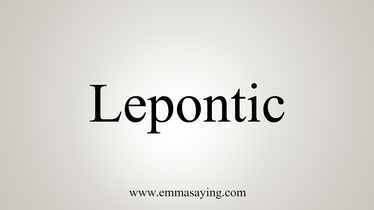 How To Say Lepontic Youtube