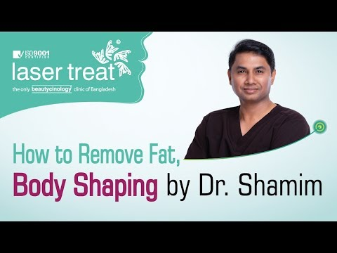 How to remove fat, Body shaping by Dr. Shamim