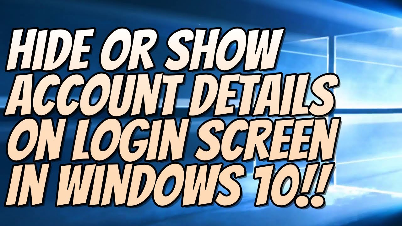 How To Hide Or Show Account Details On Login Screen In Windows 10 Tutorial