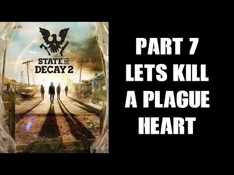 State Of Decay 2 Part 7: Let's Kill A Plague Heart... (Xbox One) Gameplay Play-Through