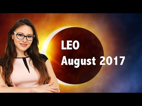 LEO August 2017 Horoscope. THE GREAT SOLAR ECLIPSE in Leo TURNS your WORLD Around!