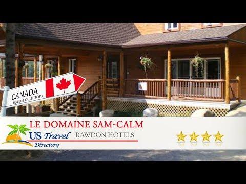Le Domaine Sam-Calm - Rawdon Hotels, Canada