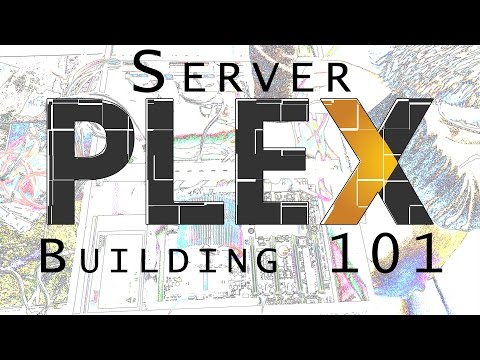 Building a New Plex Media Server: The Basics