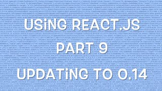 Using React.js - Part 9 - Updating to 0.14