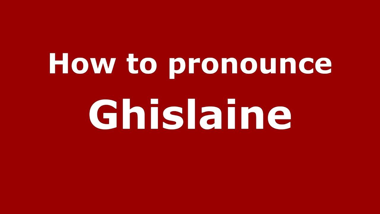 How to pronounce Ghislaine (French) - PronounceNames.com