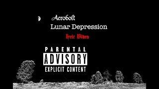 Aero Bolt -  Lunar Depression (Uncensored Lyric Video)