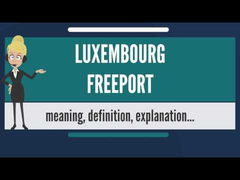 What is LUXEMBOURG FREEPORT? What does LUXEMBOURG FREEPORT mean? LUXEMBOURG FREEPORT meaning