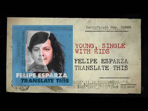 YOUNG, SINGLE WITH KIDS   TRANSLATE THIS    FELIPE ESPARZA