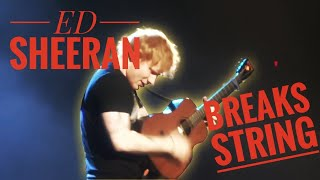 Ed Sheeran breaks guitar string while playing You Need Me I Don't Need You Live