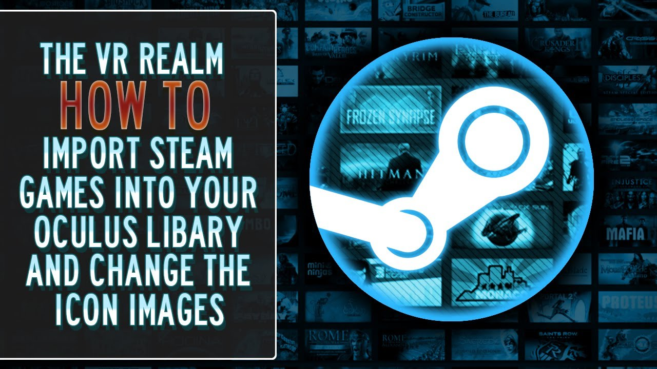 How To Import Your Steam Games Into Your Oculus Library and Change The Icons