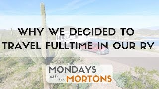 Why We Decided to Live Fulltime in an RV and Travel - Mondays with the Mortons