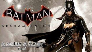 Batman Arkham Knight-Una Cuestión Familiar (Parte 5)