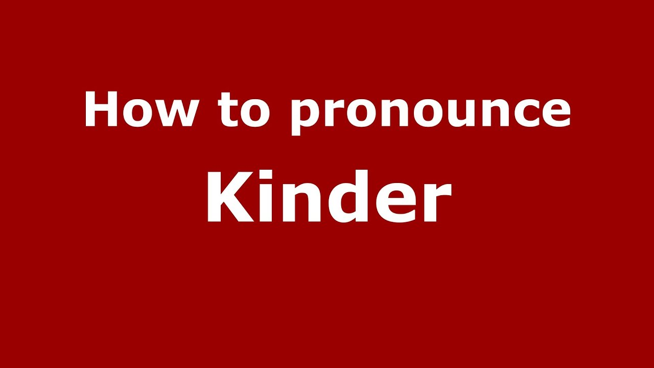 How To Pronounce Kinder Pronouncenames Com