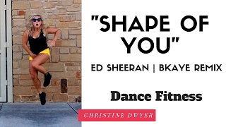 Shape of You Ed Sheeran BKAYE REMIX Dance Fitness Choreography | Zumba