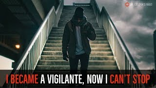 ''I Became a Vigilante, Now I Can't Stop: The Beginning'' | EPISODE 1/7 [EXCLUSIVE NEW SERIES]