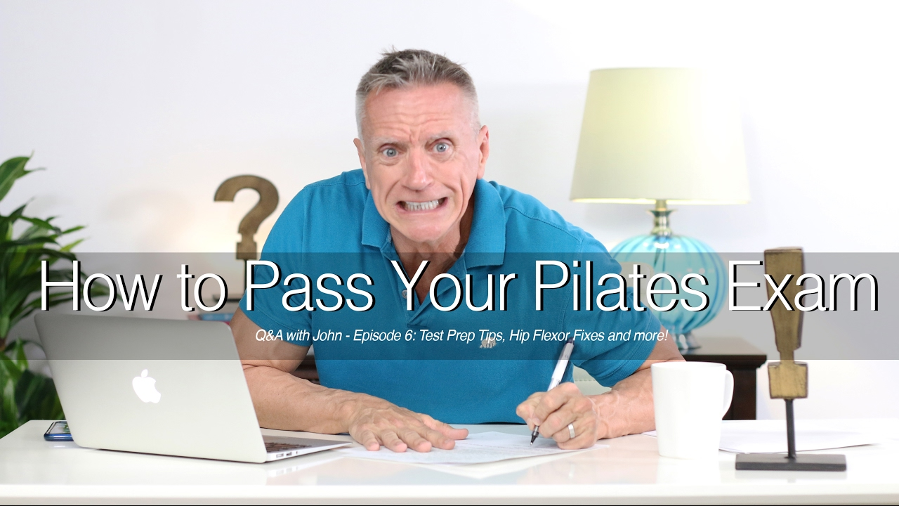 Q&A with John - Episode 6: How To Pass Your Pilates Exam