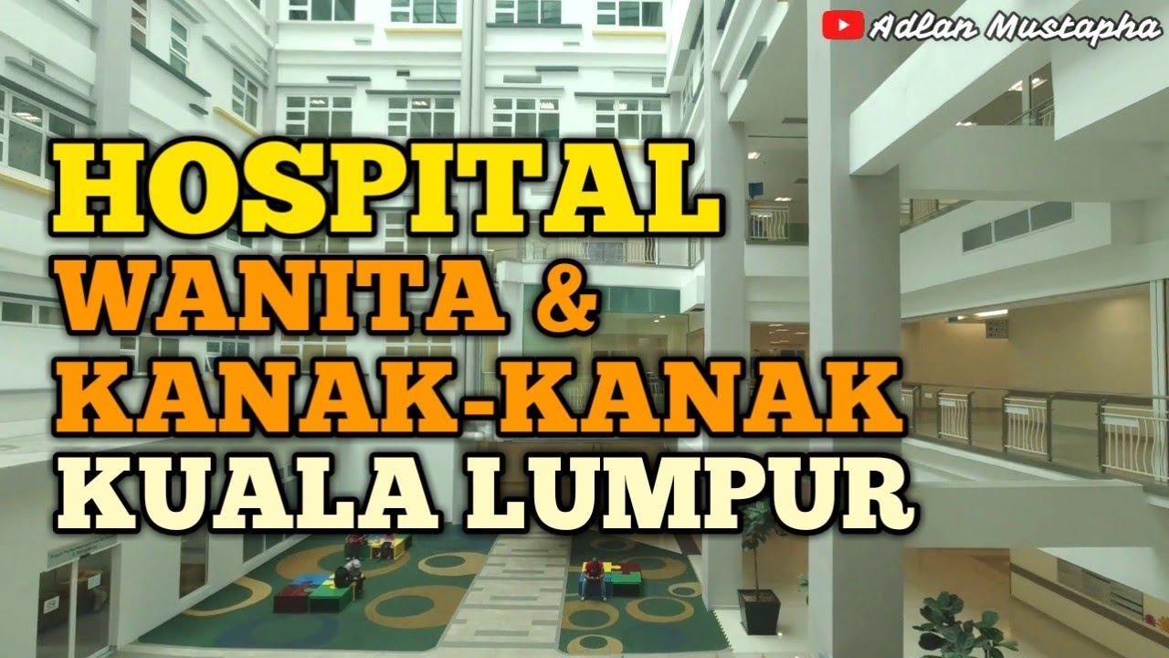 Hospital Wanita Dan Kanak Kanak Kuala Lumpur Youtube