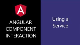 Angular Component Interaction - 14 - Using a Service