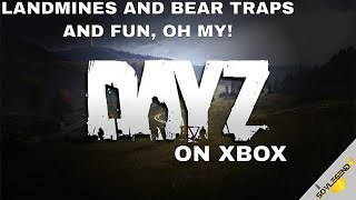 Landmines And Bear Traps And Fun, Oh My! | DayZ On Xbox