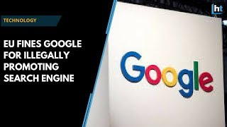 Google illegally promoted its search engine, says EU, slaps heavy fine
