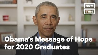 Barack Obama Gives Message of Hope to 2020 Graduates | NowThis