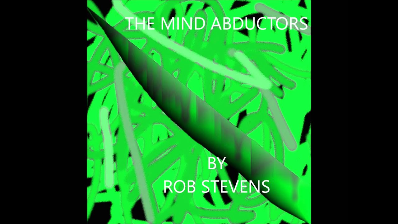 Rob Stevens - Songwriter - The mind abductors