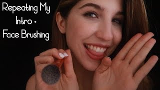 ASMR | REPEATING MY INTRO ~ Smile Sounds & Face Brushing ~