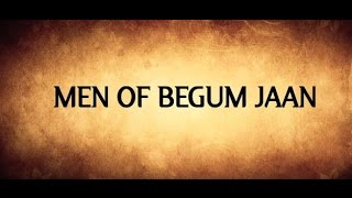 Begum Jaan | Making | Men Of Begum Jaan