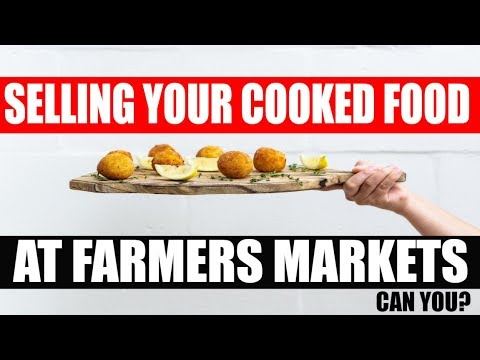 How to sell Food at Farmers Markets: Selling Cooked prepared food Can you