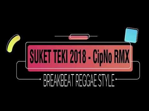 SUKET TEKI BREAKBEAT REMIX 2018 - CIPNO RMX