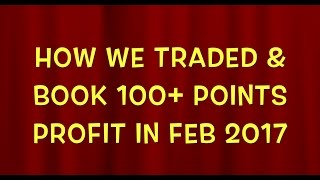 HOW WE TRADED & BOOK 100+ POINTS PROFIT IN FEB 2017