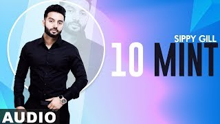 10 Mint (Audio Song) | Sippy Gill | Latest Punjabi Songs 2019 | Speed Records